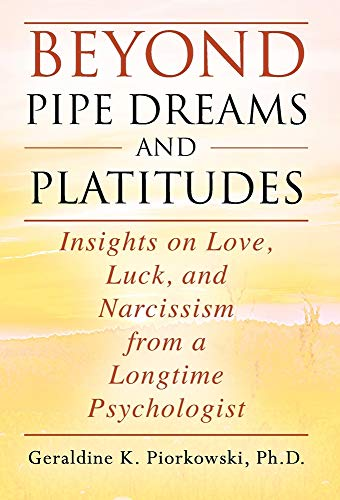 Compare Textbook Prices for Beyond Pipe Dreams and Platitudes: Insights on Love, Luck, and Narcissism from a Longtime Psychologist  ISBN 9781977229908 by Piorkowski PH D, Geraldine K
