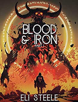 Blood and Iron: Part One by [Eli Steele]
