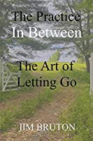 The Practice In Between: The Art of Letting Go