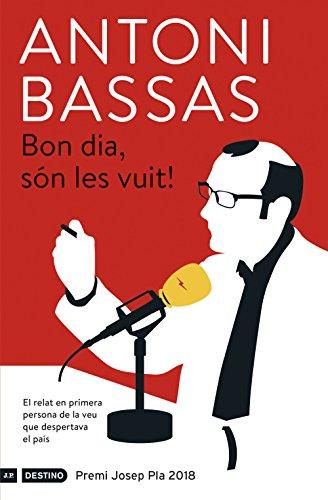 Bon dia, són les vuit!: Premi Josep Pla 2018 (Catalan Edition)