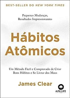 Hábitos Atômicos: Um Método Fácil e Comprovado de Criar Bons Hábitos e Se Livrar dos Maus. por [James Clear]