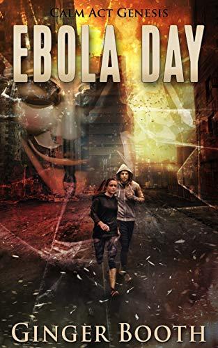 Ebola Day: Feral America Prequel (Calm Act Genesis Book 4)