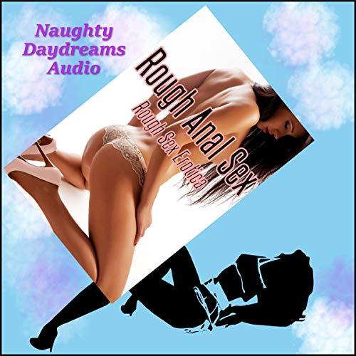 Rough Anal Sex: Rough Anal Sex Erotica audiobook cover art