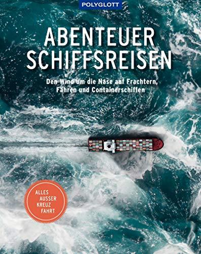 Abenteuer Schiffsreisen: Den Wind um die Nase auf Frachtern, Fähren und Containerschiffen. Alles außer Kreuzfahrt.