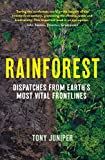Juniper, T: Rainforest: Dispatches from Earth's Most Vital Frontlines
