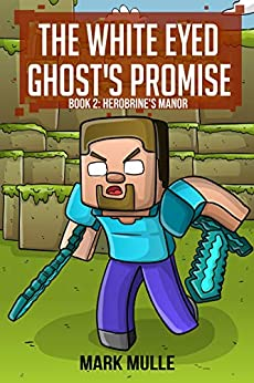 The White Eyed Ghost's Promise (Book 2): Herobrine's Manor (An Unofficial Minecraft Book for Kids Ages 9 - 12 (Preteen) by [Mark Mulle]