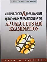 Student Solutions Manual to accompany Multiple Choice and Free Response Questions in Preparation for the AP Calculus (AB) Examination, 8th Edition, 2004
