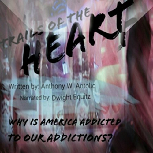 Trails of the Heart: Why Is America Addicted to Our Addictions? Titelbild