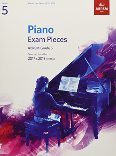 Piano Exam Pieces 2017 & 2018: Grade 5: Selected from the 2017 & 2018 Syllabus (ABRSM Exam Pieces)