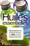 Huiles essentielles - Description et utilisation de plus de 200 huiles essentielles