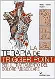 la terapia dei trigger point per il trattamento del dolore muscolare. ediz. illustrata