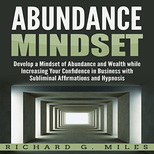 Abundance Mindset: Develop a Mindset of Abundance and Wealth While Increasing Your Confidence in Business with Subliminal Affirmations and Hypnosis  By  cover art