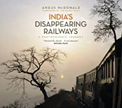 India's Disappearing Railways: A Photographic Journey by Angus McDonald (2015-08-20)