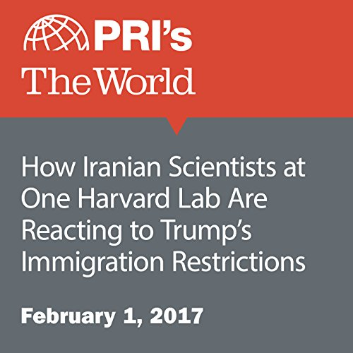 How Iranian Scientists at One Harvard Lab Are Reacting to Trump's Immigration Restrictions audiobook cover art