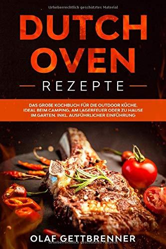 Dutch Oven Rezepte: Das große Kochbuch für die Outdoor Küche. Ideal beim Camping, am Lagerfeuer oder zu Hause im Garten. Inklusive: ausführliche ... Oven (Kochen mit dem Dutch Oven, Band 1)