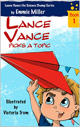 Lance Vance Picks a Topic (Lance Vance the Science Champ Book 1) by [Emmie Miller]