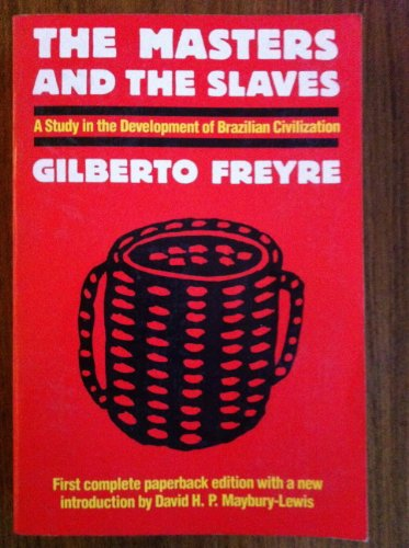 The Masters and the Slaves (Casa-Grande & Senzala): A Study in the Development of Brazilian Civilization (English and Portuguese Edition)