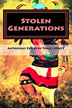 Stolen Generations: Survivors of the Indian Adoption Projects and 60s Scoop (Lost Children of the Indian Adoption Projects Book 3) by [Trace Lara Hentz]