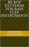 Be Bop Patterns for Bass Clef Instruments (English Edition)