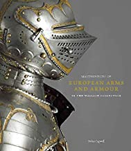 Masterpieces of European Arms and Armour in the Wallace Collection and Complete Digital Catalogue of European Arms and Armour
