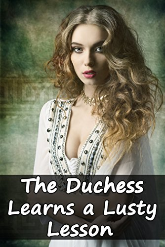 The Duchess Learns a Lusty Lesson (Victorian Lesbian Scandal of Older Woman Younger Girl Erotic Romance Encounter)(First Time Lewd and Indecent MILF Tale)