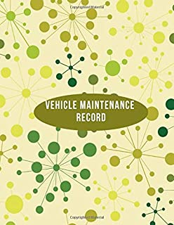 Vehicle Maintenance Record: Car Maintenance and Safety Routine Inspection Record Log Book Journal For All Your Automobile and Vehicle Check, Repair & ... with 120 pages. (Vehicle maintenance logs)