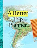 A Better Trip Planner: Vacation Packing List,Organizer.Itinerary and Travel Journal