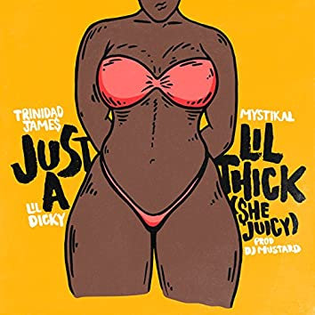 Just A Lil' Thick (She Juicy)
