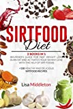 SIRTFOOD DIET: 2 Books in 1: Beginner's guide for fast weight loss, burn fat and activates your skinny gene with the help of Sirt foods | +150 healthy and delicious Sirtfood recipes. (English Edition)