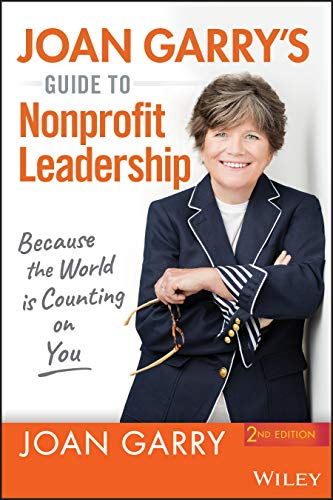 Joan Garry's Guide to Nonprofit Leadership: Because the World Is Counting on You