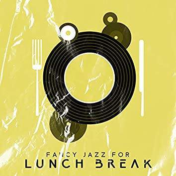 Fancy Jazz for Lunch Break: Dinner Jazz, Delicious Sounds, Restaurant Jazz