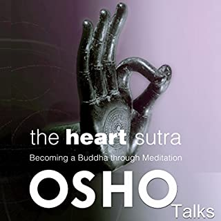 The Heart Sutra     Becoming a Buddha Through Meditation              By:                                                                                                                                 Osho                               Narrated by:                                                                                                                                 Osho                      Length: 16 hrs and 24 mins     4 ratings     Overall 4.8