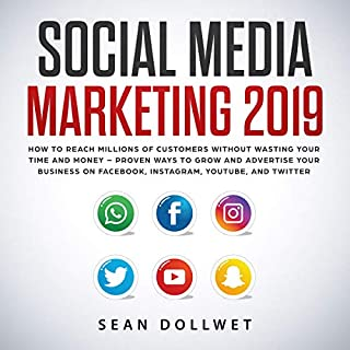 Social Media Marketing 2019     How to Reach Millions of Customers Without Wasting Time and Money - Proven Ways to Grow Your Business on Instagram, YouTube, Twitter, and Facebook              By:                                                                                                                                 Sean Dollwet                               Narrated by:                                                                                                                                 Sam Slydell                      Length: 3 hrs and 17 mins     26 ratings     Overall 4.8