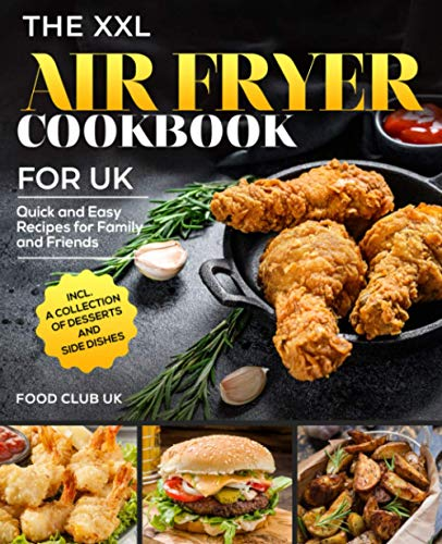 The XXL Air Fryer Cookbook for UK: Quick and Easy Recipes for...