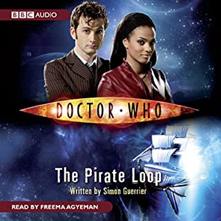 Doctor Who     The Pirate Loop              By:                                                                                                                                 Simon Guerrier                               Narrated by:                                                                                                                                 Freema Agyeman                      Length: 2 hrs and 31 mins     2 ratings     Overall 4.0