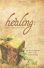 By Dr. David Stewart - Healing: God's Forgotten Gift (5/14/13)