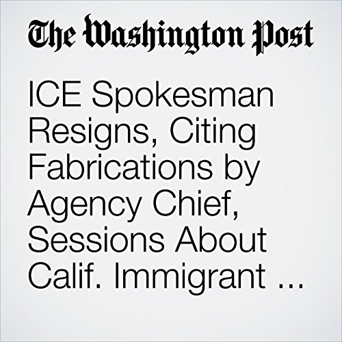 ICE Spokesman Resigns, Citing Fabrications by Agency Chief, Sessions About Calif. Immigrant Arrests copertina