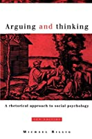 Arguing and Thinking: A Rhetorical Approach to Social Psychology (European Monographs in Social Psychology)