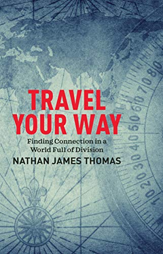 Travel Your Way: Finding Connection in a World Full of Division
