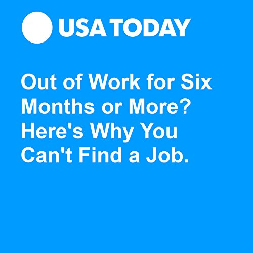 Out of Work for Six Months or More? Here's Why You Can't Find a Job. audiobook cover art