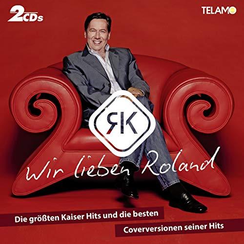 Wir lieben Roland - die grössten Kaiser Hits und die besten Coverversionen