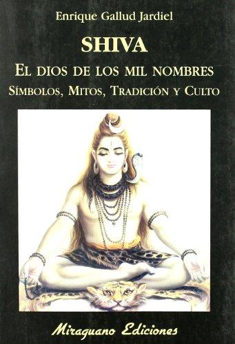 Shiva, el dios de los mil nombres. Símbolos, mitos, tradición y culto (Viajes y Costumbres)
