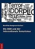 Die DDR und der internationale Terrorismus - Matthias Bengtson-Krallert