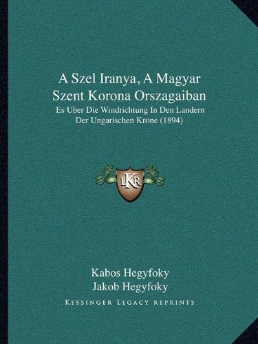 A Szel Iranya, a Magyar Szent Korona Orszagaiban: Es Uber Die Windrichtung in Den Landern Der Ungarischen Krone (1894)