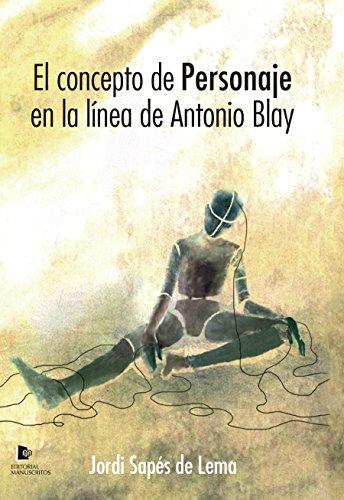 El concepto de personaje en la línea de Antonio Blay (Spanish Edition)