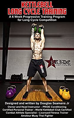 Kettlebell Long Cycle Training: A 12 Week Progressive Training Program for Long Cycle Competition (Kettlebell Sport Book 1) by Pride Conditioning