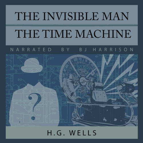 The Invisible Man and The Time Machine                   Written by:                                                                                                                                 H. G. Wells                               Narrated by:                                                                                                                                 B. J. Harrison                      Length: 8 hrs and 57 mins     Not rated yet     Overall 0.0