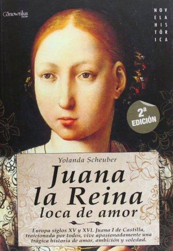Juana la Reina: Europa, siglos XV y XVI. Juana I de Castilla, traicionada por todos, vive apasionadamente una trágina historia de amor, ambiciones y soledad: 12 (Novela Histórica)