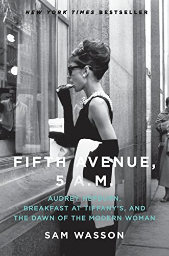 Fifth Avenue, 5 A.M.: Audrey Hepburn, Breakfast at Tiffany's, and the Dawn of the Modern Woman