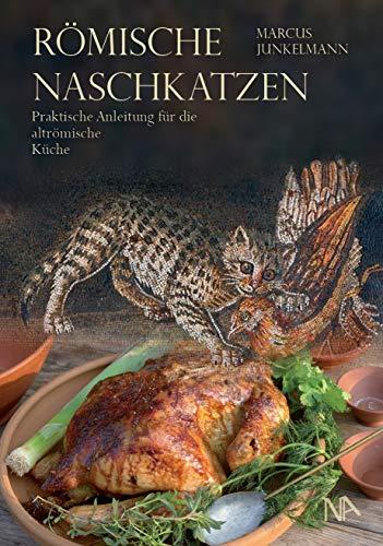 Römische Naschkatzen: Praktische Anleitung für die altrömische Küche